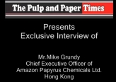 Pulp and Paper Times exclusive interview with CEO, Mike Grundy, on our operation in India